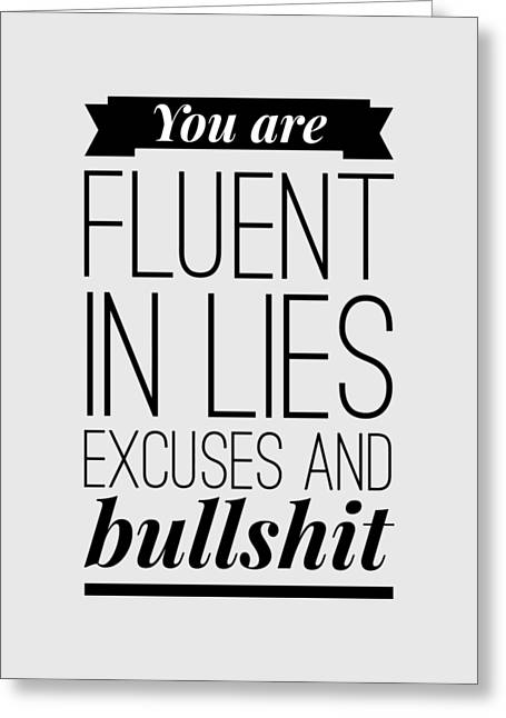 You Are Fluent In Lies Excuses And Bullshit Greeting Card by Wam