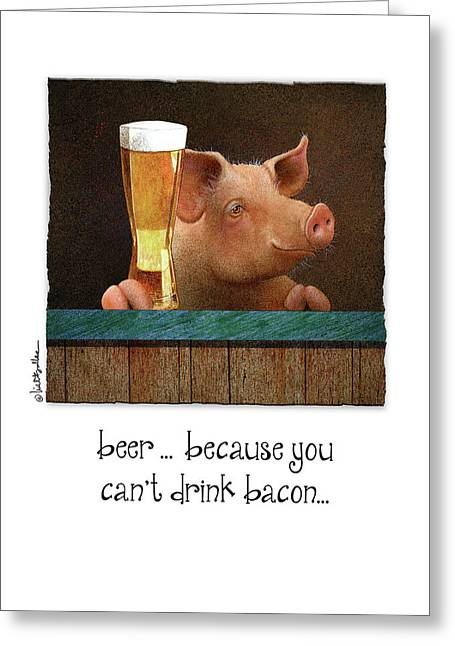 Greeting Card featuring the painting Beer ... Because You Can't Drink Bacon... by Will Bullas