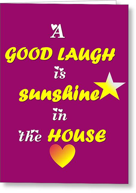 Quote Print - A Good Laugh Is Sunshine In The House Greeting Card by Sathish S