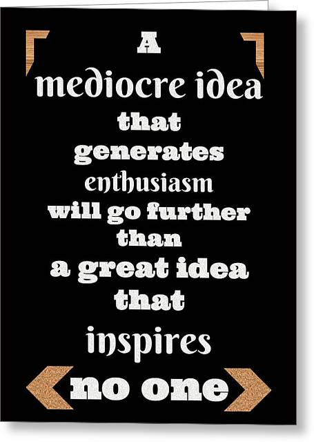 Quote Print - A Mediocre Idea That Generates Enthusiasm Will Go Further Than A Great Idea Greeting Card by Sathish S