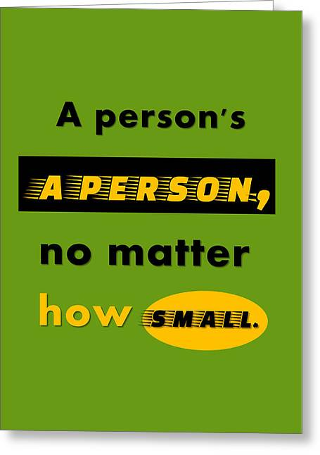Quote Print - A Person's A Person, No Matter How Small Greeting Card by Sathish S