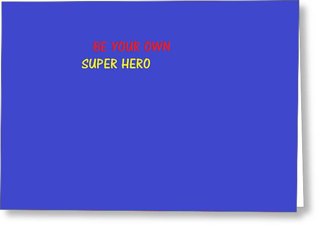 Greeting Card featuring the digital art A Super Hero In Us by Aaron Martens