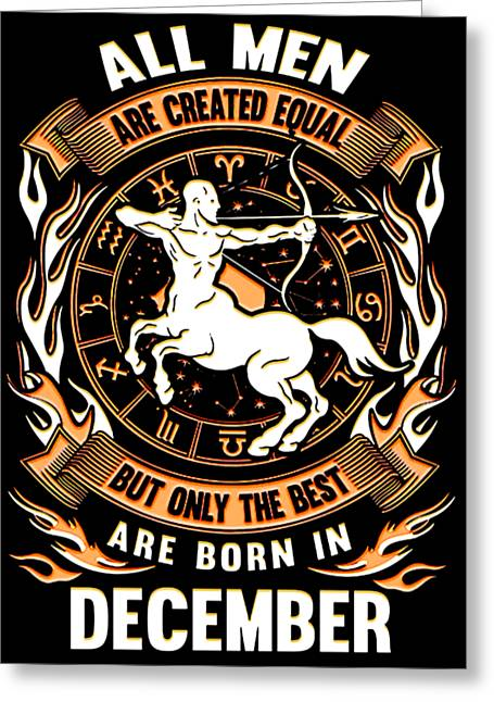 All Men Are Created Equal But Only The Best Are Born In December Greeting Card