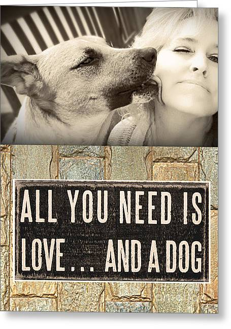 All You Need Is A Dog Greeting Card