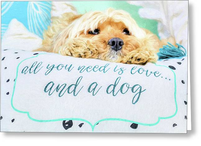 All You Need Is Love And A Dog Greeting Card by JC Findley