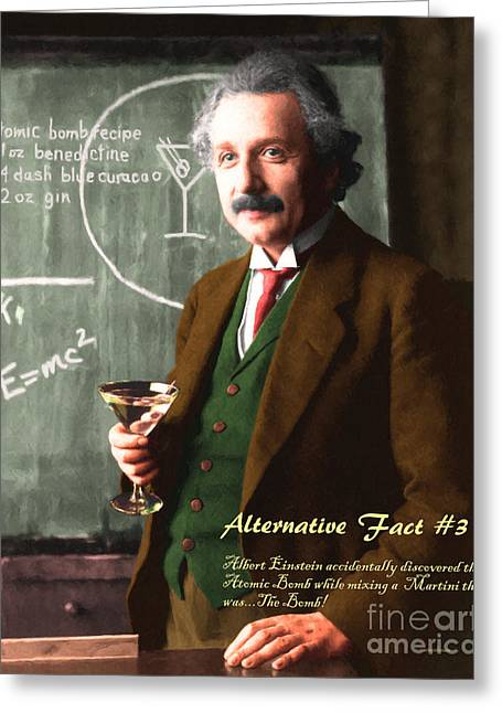 Greeting Card featuring the photograph Alternative Fact Number 3 Albert Einstein Accidentally Discovers The Atomic Bomb Mixing A Martini by Wingsdomain Art and Photography