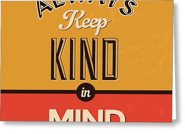 Always Keep Kind In Mind Greeting Card by Naxart Studio