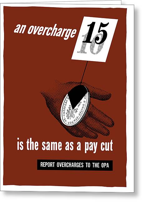 An Overcharge Is The Same As A Pay Cut Greeting Card by War Is Hell Store