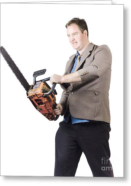 Angry Man In Business Attire Holding Chainsaw Greeting Card by Jorgo Photography - Wall Art Gallery