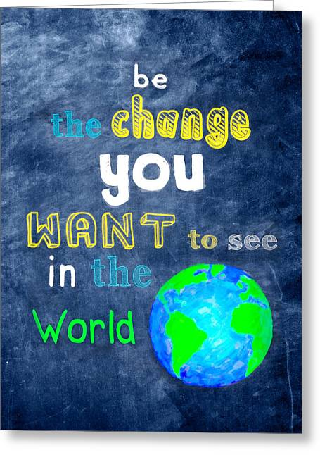 Be The Change You Want To See In The World Greeting Card by Mark E Tisdale