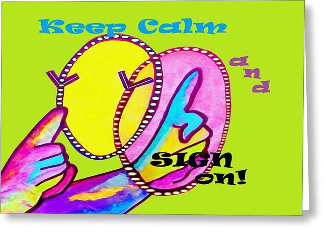 Keep Calm And Sign On Greeting Card by Eloise Schneider