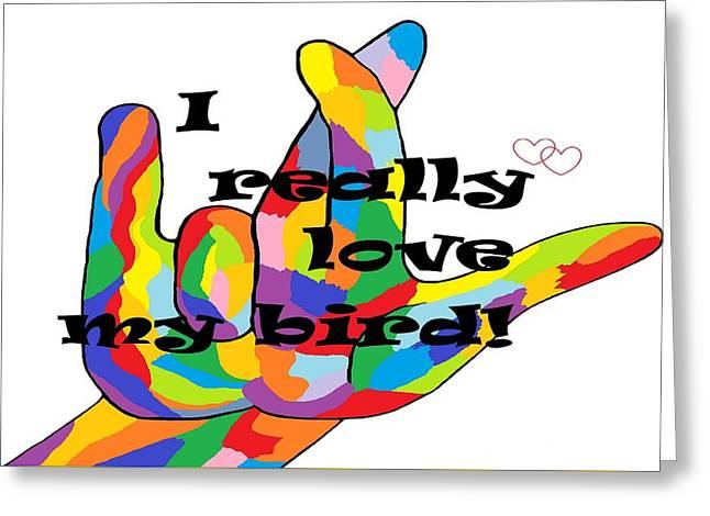 I Really Love My Bird Greeting Card