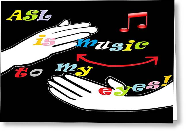 Asl Is Music To My Eyes Greeting Card by Eloise Schneider