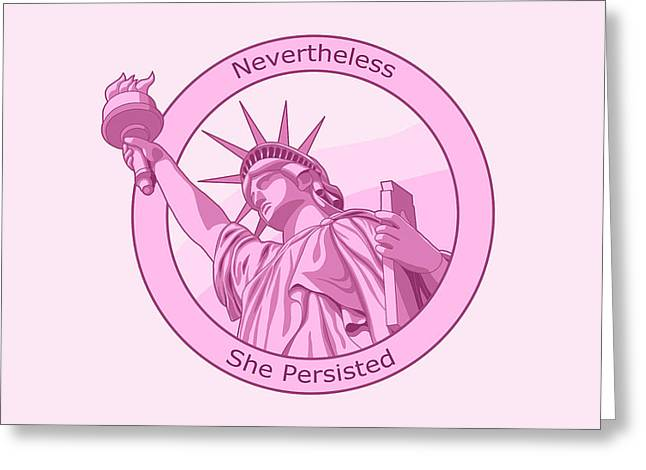 Nevertheless She Persisted Feminism Pink Lady Liberty Greeting Card by Crista Forest