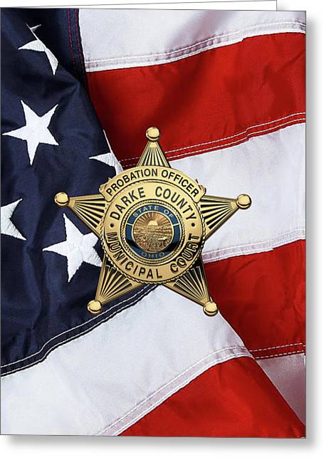 Darke County Municipal Court - Probation Officer Badge Over American Flag Greeting Card by Serge Averbukh