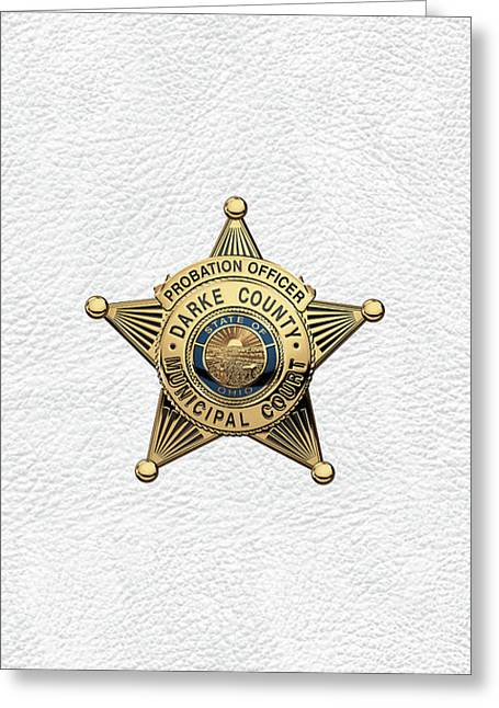Greeting Card featuring the digital art Darke County Municipal Court - Probation Officer Badge Over White Leather by Serge Averbukh