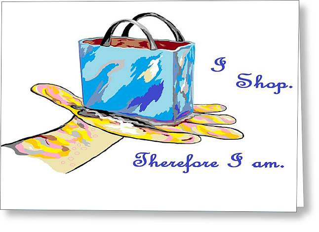 I Shop Therefore I Am Greeting Card by Eloise Schneider