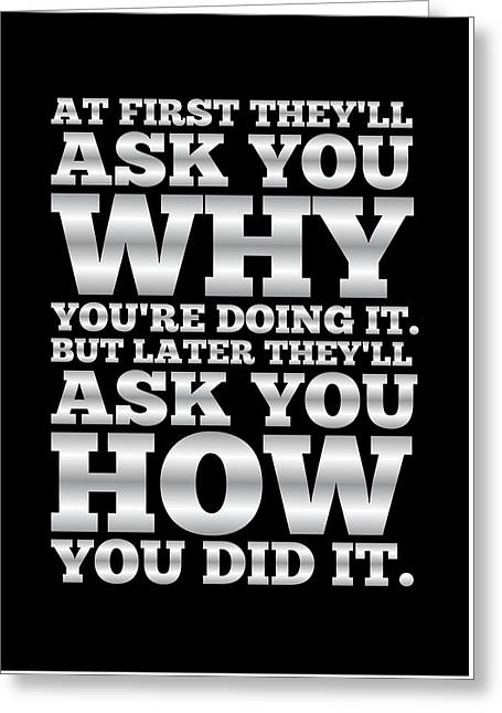 At First They'll Ask You Why Gym Motivational Quotes Poster Greeting Card by Lab No 4