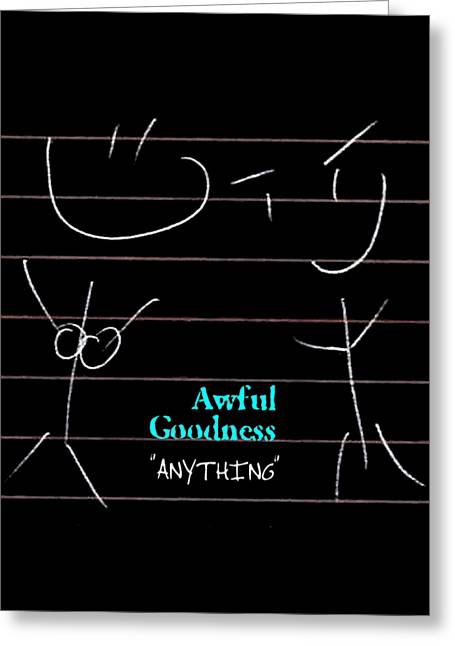 Awful Goodness - Anything Greeting Card