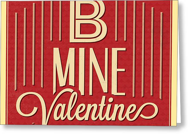 B Mine Valentine Greeting Card by Naxart Studio