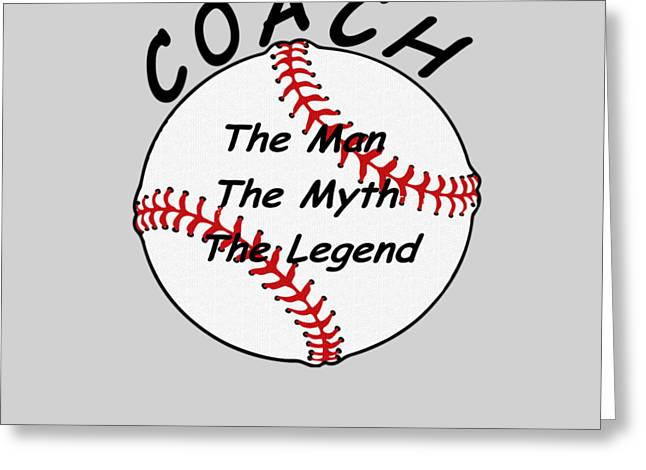 Baseball Coach The Man The Myth The Legend  Greeting Card by T Shirts R Us -