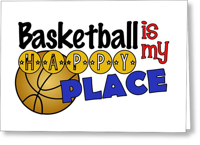 Basketball Is My Happy Place  Greeting Card by Shelley Overton