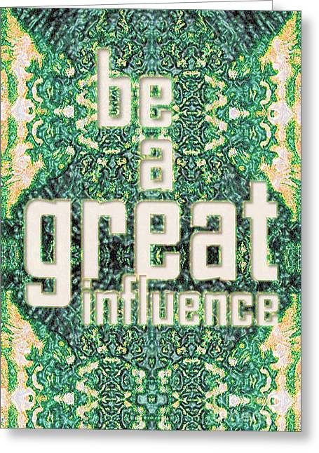 Be A Great Influence Greeting Card
