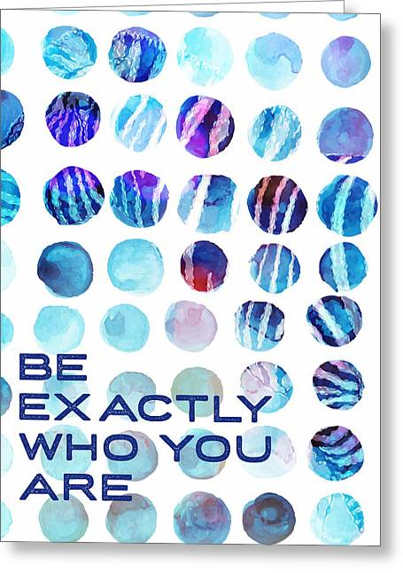 Be Exactly Who You Are Greeting Card