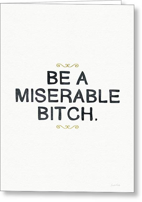 Be Miserable- Art By Linda Woods Greeting Card by Linda Woods