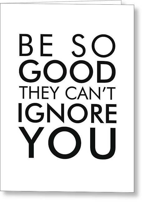 Be So Good They Can't Ignore You - Minimalist Print - Typography - Quote Poster Greeting Card