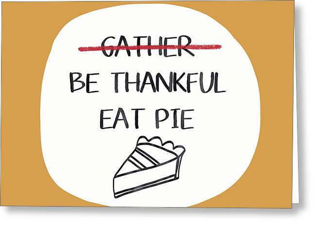 Be Thankful Eat Pie- Art By Linda Woods Greeting Card by Linda Woods