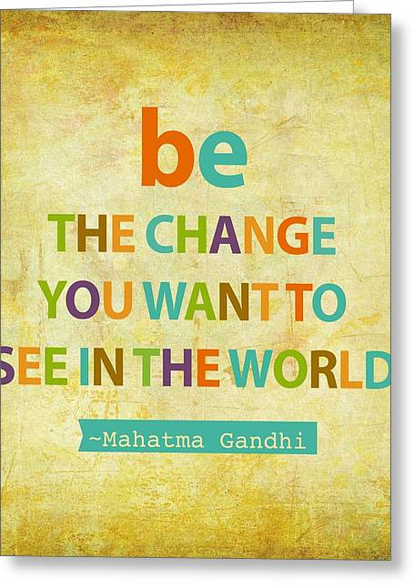Be The Change Greeting Card by Cindy Greenbean