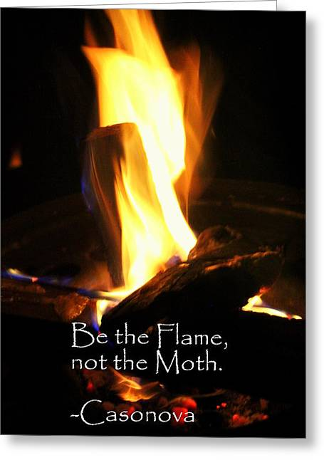 Be The Flame Not The Moth Greeting Card by Anita Hiltz