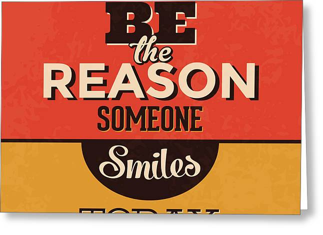 Be The Reason Someone Smiles Today Greeting Card by Naxart Studio