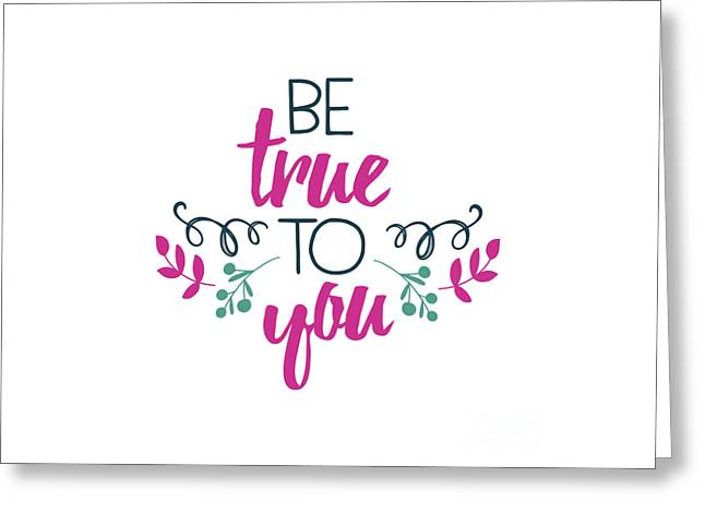 Be True To You Greeting Card