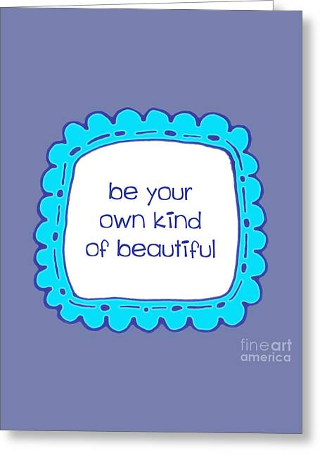 Be Your Own Kind Of Beautiful Greeting Card by Liesl Marelli