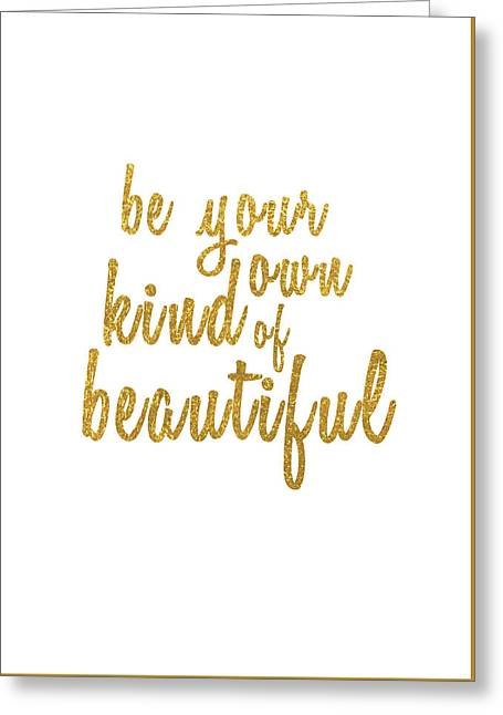 Be Your Own Kind Of Beautiful Greeting Card