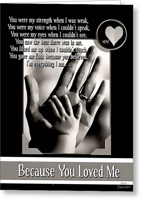Because You Loved Me Greeting Card by Kathy Tarochione