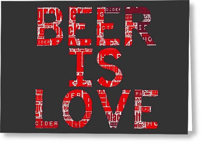 Beer Is Love Greeting Card by Brandi Fitzgerald