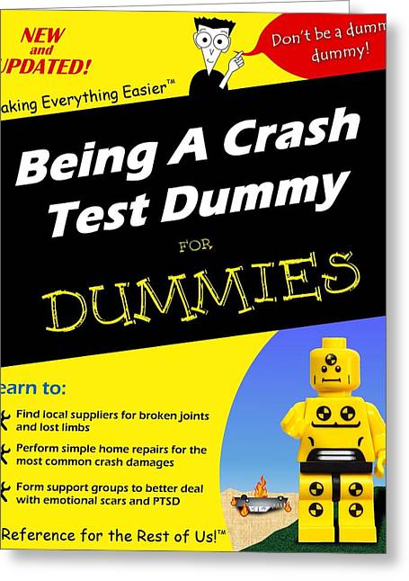 Greeting Card featuring the photograph Being A Crash Test Dummy For Dummies by Mark Fuller