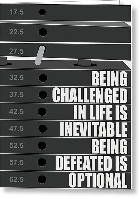 Being Challenged In Life Is Inevitable Being Defeated Is Optional Gym Motivational Quotes Poster Greeting Card by Lab No 4