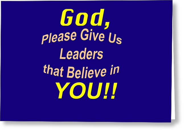Bible Verse Prayer  God Please Give Us Leaders That Believe In You Greeting Card