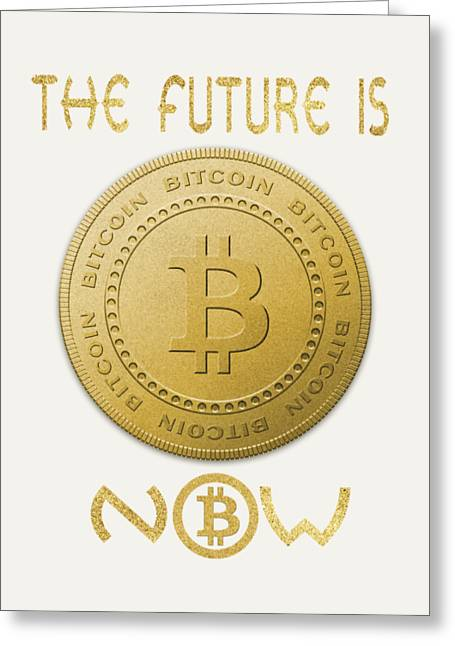 Greeting Card featuring the digital art Bitcoin Symbol Logo The Future Is Now Quote Typography by Georgeta Blanaru