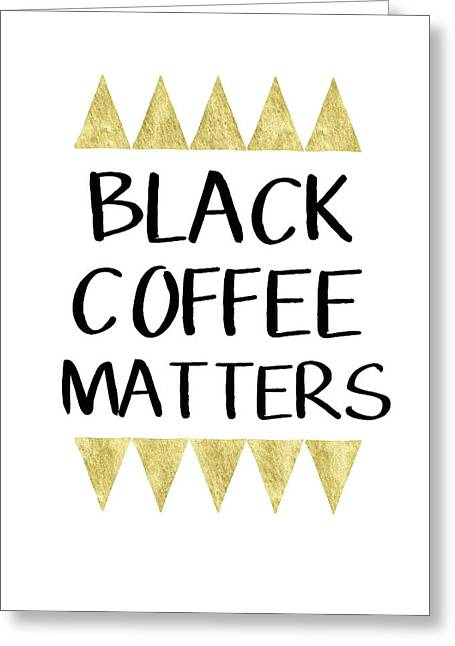 Black Coffee Matters 2- Art By Linda Woods Greeting Card by Linda Woods