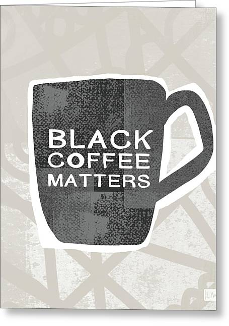 Black Coffee Matters- Art By Linda Woods Greeting Card