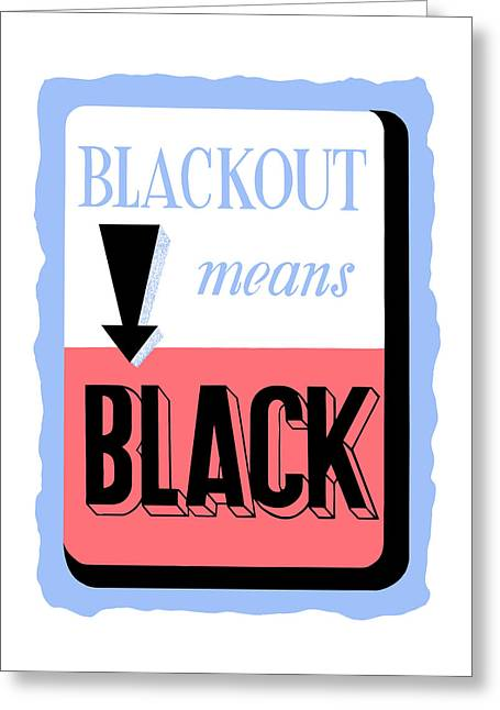 Blackout Means Black Greeting Card by War Is Hell Store