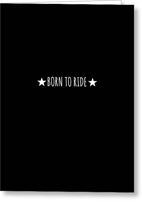 Born To Ride Greeting Card by Chastity Hoff