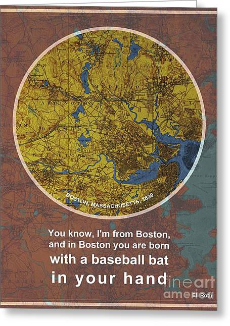 Boston Quote, You Know, I'm From Boston, And In Boston, You Are Born With A Baseball Bat Greeting Card