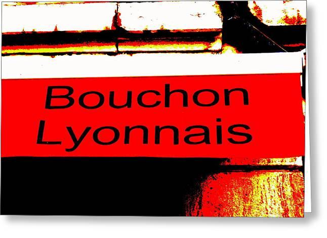 Bouchon Lyonnais... What Else  Greeting Card by Funkpix Photo Hunter