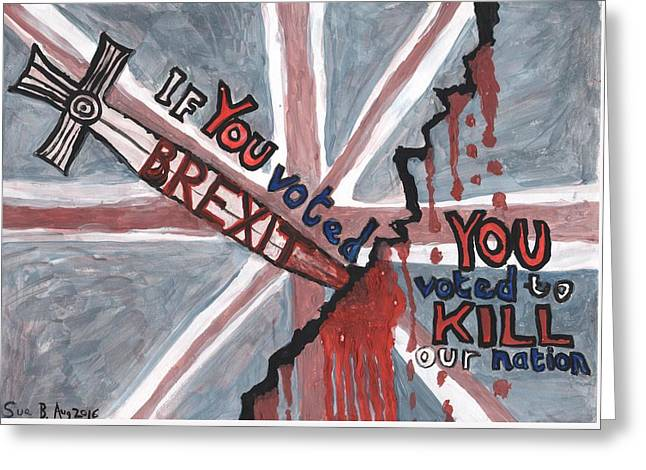 Brexit Wrecks It Greeting Card by Sushila Burgess